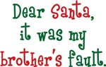 Dear Santa, It Was My Brother's Fault Shirts