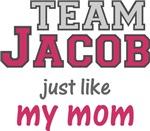 Team Jacob Just Like My Mom Shirt