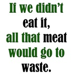 Meat Waste: Funny Meatatarian T-Shirts & Gifts