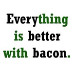 Everything is better with Bacon: T-Shirts & Gifts