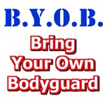 BYOB Bring Your Own Bodyguard T-Shirts & Gifts