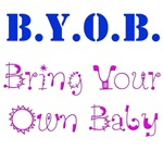 BYOB Bring Your Own Baby T-Shirts & Gifts