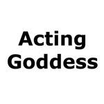 Acting Goddess T-Shirts & Gifts