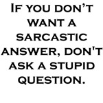 Stupid Question, Sarcastic Answer