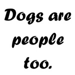 Dogs Are People Too