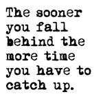 The Sooner You Fall Behind