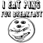 I Eat Pins For Breakfast