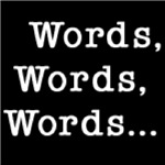 WORDS, WORDS, WORDS...