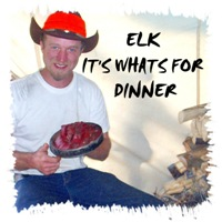 ELK ITS WHATS FOR DINNER and more