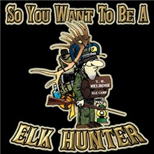 So you want to be a elk hunter, its all work but i