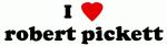 I Love robert pickett