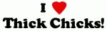 I Love Thick Chicks!
