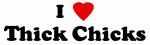I Love Thick Chicks