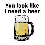 You Look Like I Need A Beer