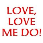 LOVE, LOVE ME DO!