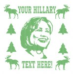 Your Text Hillary Ugly Christmas Sweater