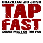 Tap Fast BJJ teeshirts - Sometimes I go too far