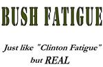 Bush Fatigue