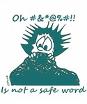 Oh _____ is not a safe word