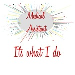 Medical Assistant It's What I Do