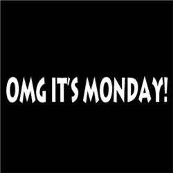 OMG It's Monday!