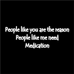 Reason people like me need medication