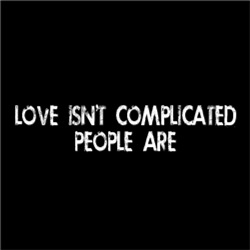 Love Isn't Complicated. People Are. FUNNY