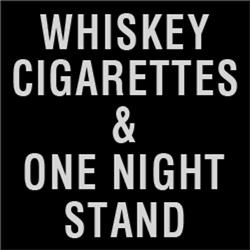 Whiskey Cigarettes and One Night Stand