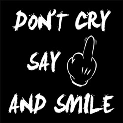 Don't Cry, Say F#*k You and Smile