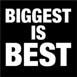 Biggest Is Best