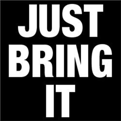 Just Bring It
