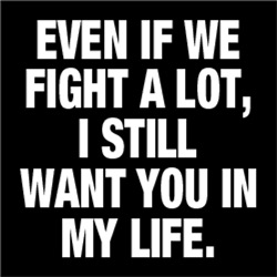 Even If We Fight A Lot, I Still Want You