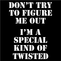 Don't Try To Figure Me Out, I'm A Special Kind of