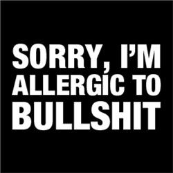 Sorry, I'm Allergic To BullSh*t