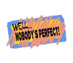Well, Nobody's Perfect