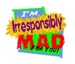 Irresponsibly Mad For You
