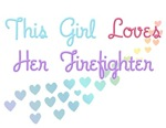 This Girl Loves Her Firefighter