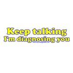 Keep Talking I'm Diagnosing You