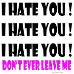 I Hate You-Don't Leave Me