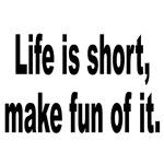 Life Is Short Make Fun