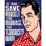 If You Save Yourself For Marriage The Terrorists W