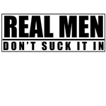 Real Men Don't Suck It In