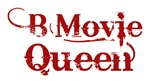 B Movie Queen