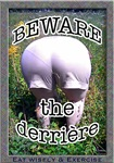 Beware the derriere!