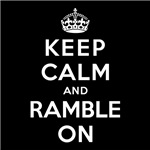 KEEP CALM AND RAMBLE ON