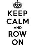 KEEP CALM AND ROW ON