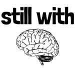 still with brain