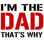 im the dad thats why