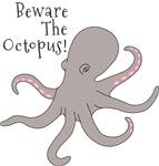 Beware The Octopus!