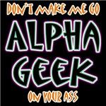 Dont Make Me Go Alpha Geek Humor